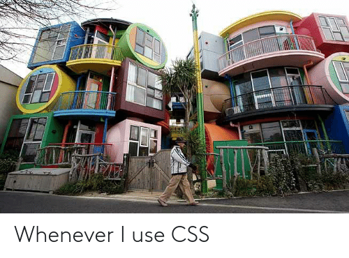 use: Whenever I use CSS