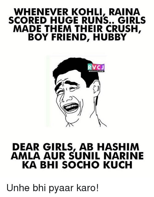 Crush, Girls, and Memes: WHENEVER KOHLI, RAINA  SCORED HUGE RUNS.. GIRLS  MADE THEM THEIR CRUSH  BOY FRIEND, HUBBY  RVCJ  www.RVCU.COM  DEAR GIRLS, AB HASHIM  AMLA AUR SUNIL NARINE  KA BHI SOCHO KUCH Unhe bhi pyaar karo!