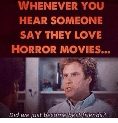 Whenever You Hear Someone Say They Love Horror Movies Did We Just