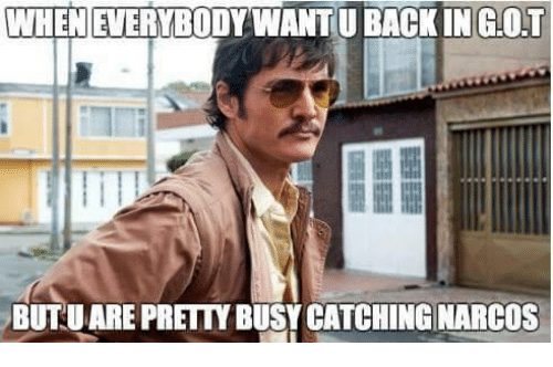 narco: WHENEVERYBODY WANTU BACK INGOT  BUTUARE PRETYBUSY CATCHING NARCOS