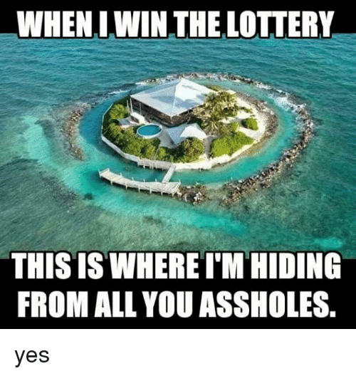 Dank, Lottery, and 🤖: WHENLWIN THE LOTTERY  THIS IS WHERE T'M HIDING  FROM ALL YOU ASSHOLES. yes