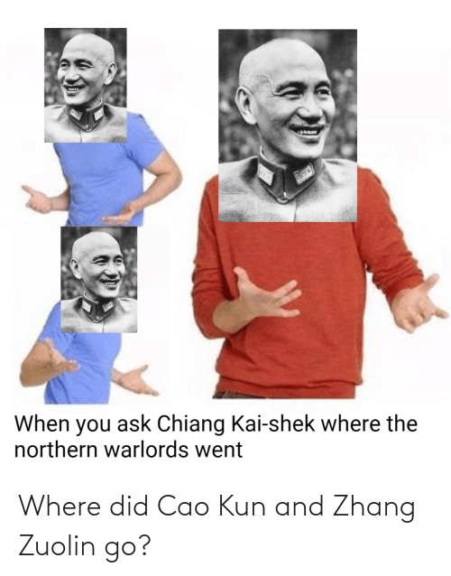Zhang: Where did Cao Kun and Zhang Zuolin go?