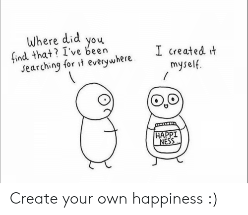 Happt: Where did you  find that? I've been  I created it  myself.  searching for \t everywhere  HAPPT  NESS Create your own happiness :)