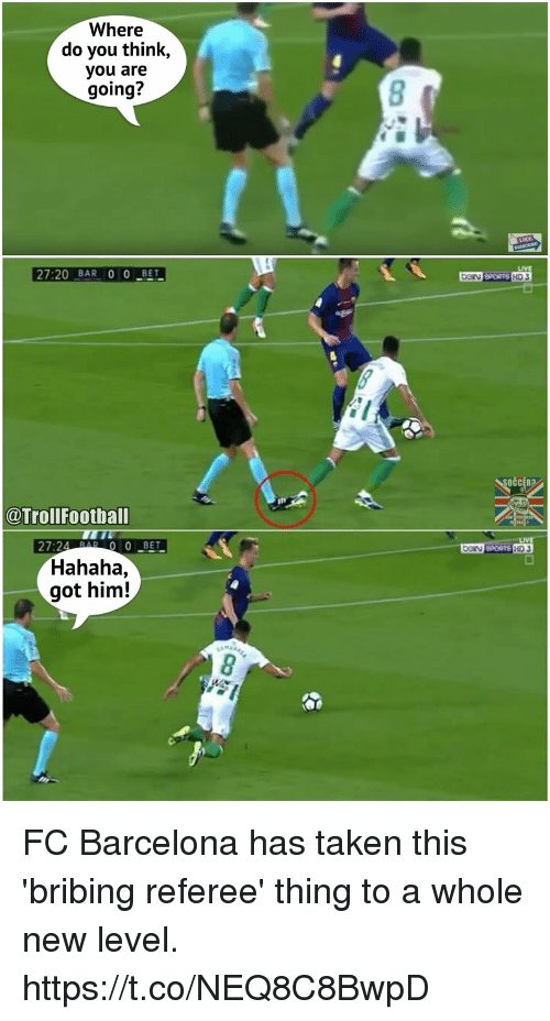 Barcelona, Memes, and Taken: Where  do you think,  you are  going?  27:20 BAR 0 0BET  LIVE  HD J  OCCERa  @TrollFootball  27-0 0-BET  Hahaha,  got him!  8 FC Barcelona has taken this 'bribing referee' thing to a whole new level. https://t.co/NEQ8C8BwpD