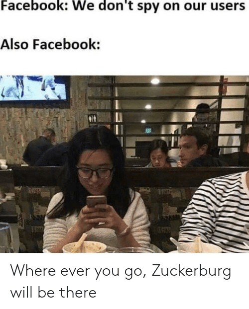 Be There: Where ever you go, Zuckerburg will be there