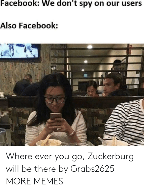 Be There: Where ever you go, Zuckerburg will be there by Grabs2625 MORE MEMES