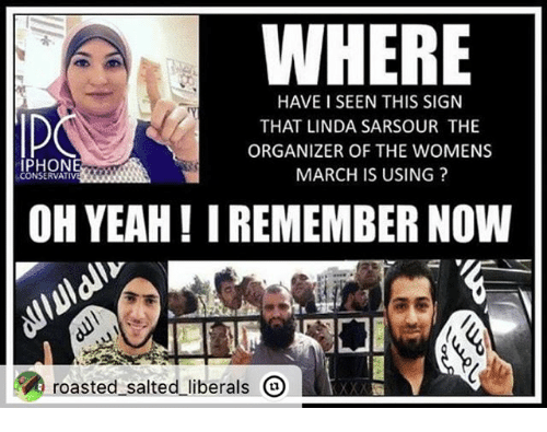 Iphoned: WHERE  HAVE I SEEN THIS SIGN  THAT LINDA SARSOUR THE  ORGANIZER OF THE WOMENS  IPHON  MARCH IS USING?  CONSERVATIVE  OH YEAH IREMEMBER NOW  roasted salted liberals  O
