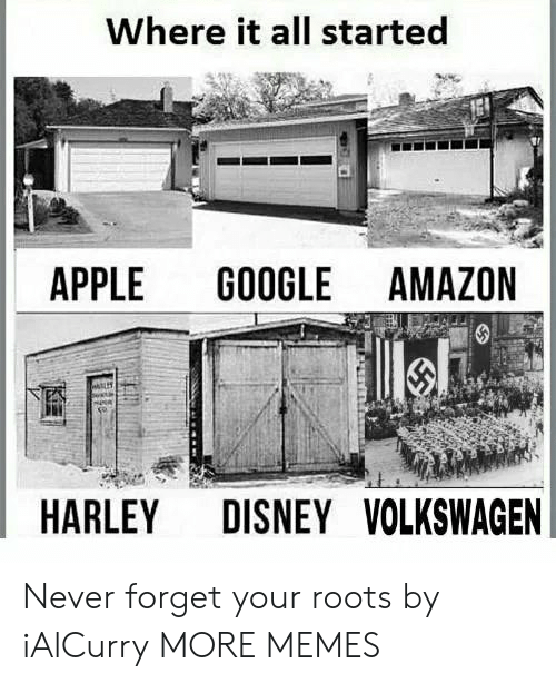 Harley: Where it all started  APPLE  GOOGLE AMAZON  DISNEY VOLKSWAGEN  HARLEY Never forget your roots by iAlCurry MORE MEMES