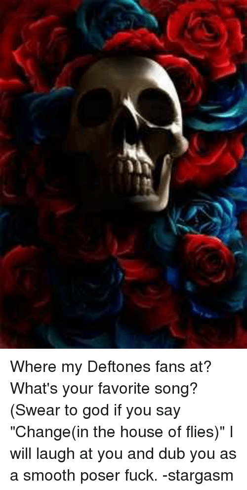 Where My Deftones Fans At? What's Your Favorite Song? Swear to God