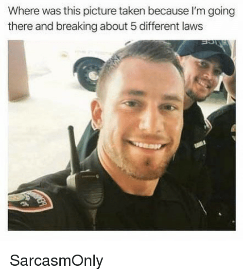 Funny, Memes, and Taken: Where was this picture taken because I'm going  there and breaking about 5 different laws SarcasmOnly