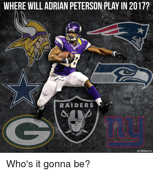 Adrian Peterson, Memes, and 🤖: WHERE WILL ADRIAN PETERSON PLAY IN 2017?  RAIDERS  @CBSSports Who's it gonna be?
