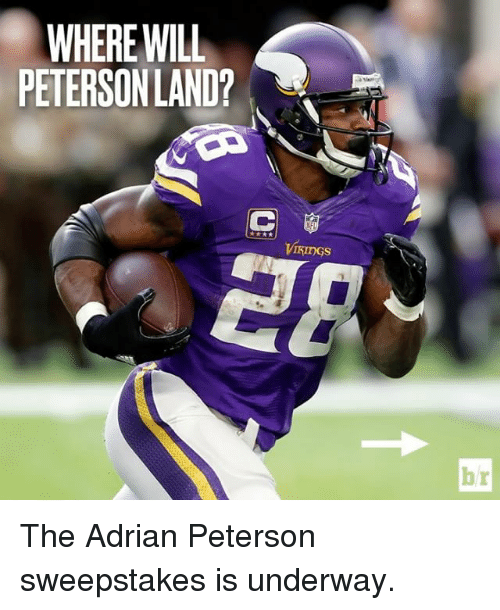 Adrian Peterson, Sports, and  Adrian: WHERE WILL  PETERSON LAND? The Adrian Peterson sweepstakes is underway.