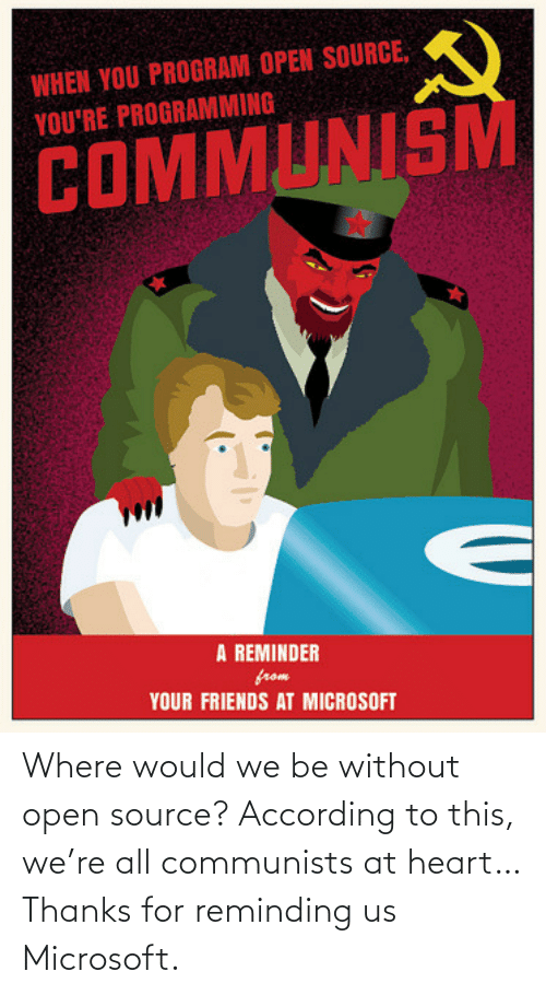 Without: Where would we be without open source? According to this, we're all communists at heart… Thanks for reminding us Microsoft.