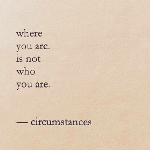 Who, You, and Who You Are: where  you are.  is not  who  you are  circumstances