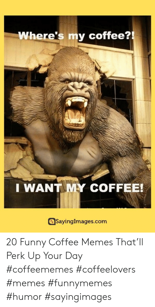 funnymemes: Where's my coffee?!  I WANT MY COFFEE!  SayingImages.com 20 Funny Coffee Memes That'll Perk Up Your Day #coffeememes #coffeelovers #memes #funnymemes #humor #sayingimages