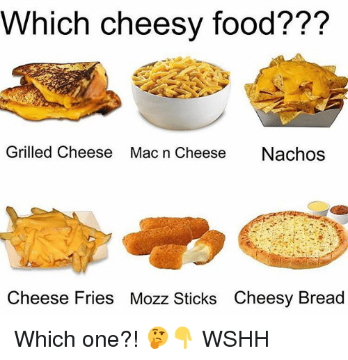 cheese fries: Which cheesy food???  Grilled Cheese  Mac n Cheese  Nachos  Cheese Fries Mozz Sticks Cheesy Bread Which one?! 🤔👇 WSHH