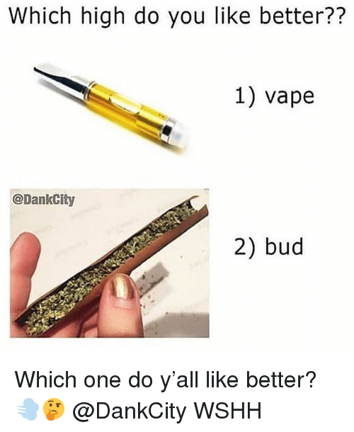 Memes, Vape, and Wshh: Which high do you like better??  1) vape  @DankCity  2) bud Which one do y'all like better? 💨🤔 @DankCity WSHH