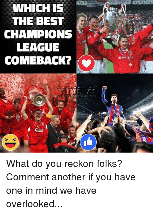 Reckonize: WHICH IS  THE BEST  CHAMPIONS  LEAGUE  COMEBACK?  SHA What do you reckon folks? Comment another if you have one in mind we have overlooked...
