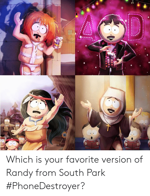 South Park: Which is your favorite version of Randy from South Park #PhoneDestroyer?