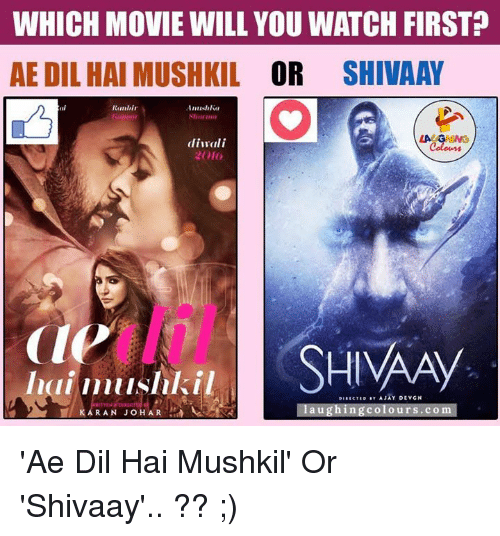 Movies, Movie, and Watch: WHICH MOVIE WILL YOU WATCH FIRST  AE DIL HAI MUSHKIL  OR  SHIVAAY  Ranbir  diwali  2010  SHIAAy  Inui muslilsil  aughing colours.com  RAN JOHAR 'Ae Dil Hai Mushkil' Or 'Shivaay'.. ?? ;)