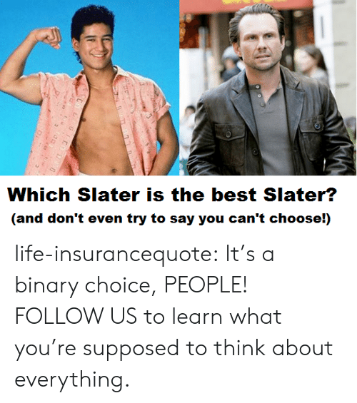 Life, Tumblr, and Best: Which Slater is the best Slater?  (and don't even try to say you can't choose!) life-insurancequote: It's a binary choice, PEOPLE! FOLLOW US to learn what you're supposed to think about everything.