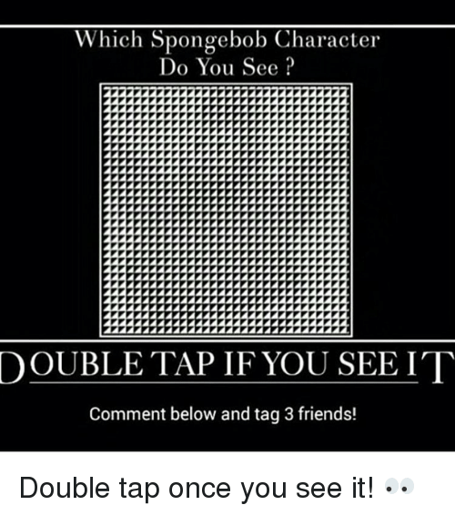 Once You See It: Which Spongebob Character  Do You See  2222212111  221  DOUBLE TAP IF YOU SEE IT  Comment below and tag 3 friends! Double tap once you see it! 👀