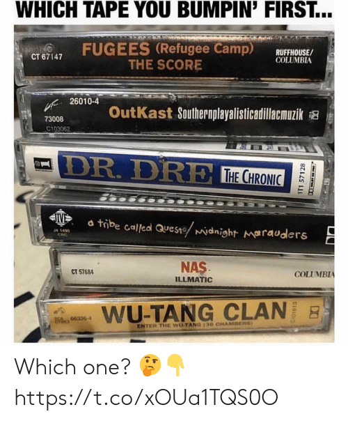 Nas, OutKast, and Wu Tang Clan: WHICH TAPE YOU BUMPIN' FIRST...  FUGEES (Refugee Camp) RUFFHOUSE/  CT 67147  COLUMBIA  THE SCORE  26010-4  OutKast Southernplayalisticadillacmuzik  73008  C103062  DR. DR  THE CHRO  C0  24  d tibe called aueste widnight marauders  34 1490  CRC  NAS  ILLMATIC  CT 57684  COLUMBIA  aims  WU-TANG CLAN  hes 663364  ENTER THE WUTANG 13G CHAMBERS Which one? 🤔👇 https://t.co/xOUa1TQS0O