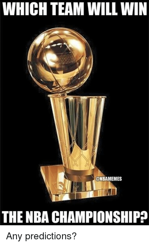 nba championships: WHICH TEAM WILL WIN  ONBAMEMES  THE NBA CHAMPIONSHIP Any predictions?