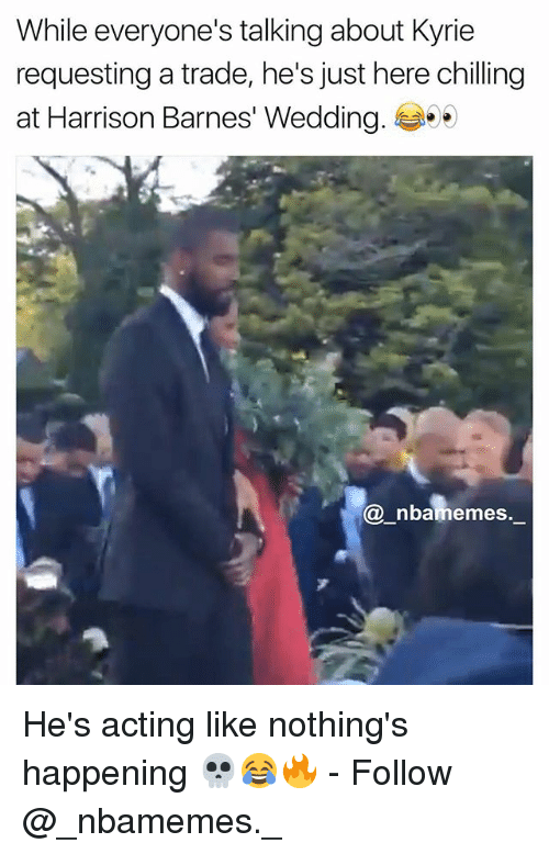 Memes, Wedding, and Acting: While everyone's talking about Kyrie  requesting a trade, he's just here chilling  at Harrison Barnes' Wedding.  @_nbamemes. He's acting like nothing's happening 💀😂🔥 - Follow @_nbamemes._