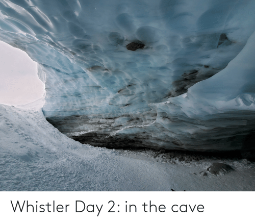 Whistler, The Cave, and Day: Whistler Day 2: in the cave