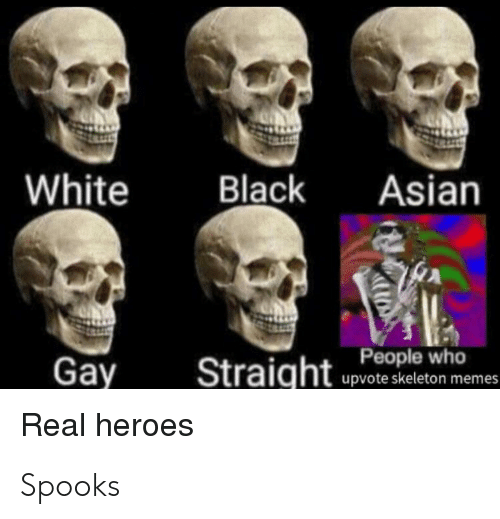 Asian, Memes, and Black: White  Black  Asian  Gay  Straightleho  upvote skeleton memes  Real heroes Spooks