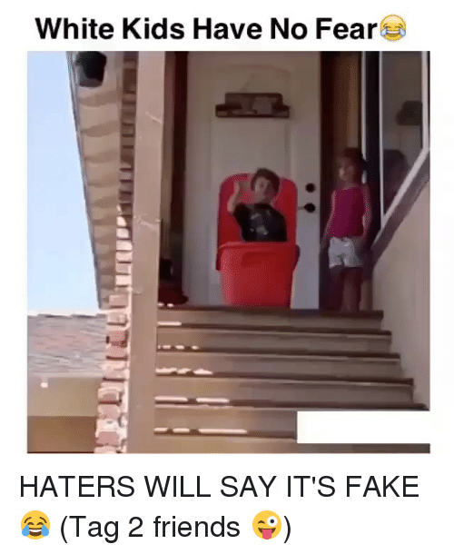 Fake, Memes, and Say It: White Kids Have No Fear HATERS WILL SAY IT'S FAKE 😂 (Tag 2 friends 😜)