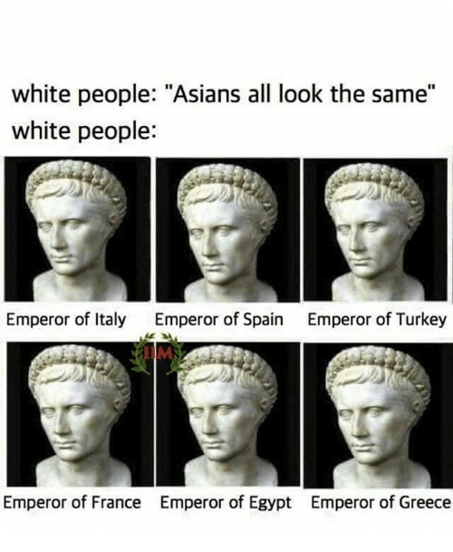 """Turkeyism: white people: """"Asians all look the same""""  white people:  Emperor of Italy  Emperor of Spain  Emperor of Turkey  IIM  Emperor of France  Emperor of Egypt  Emperor of Greece"""