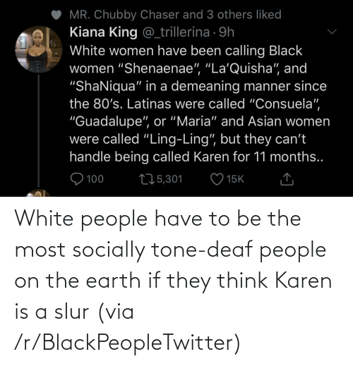 White: White people have to be the most socially tone-deaf people on the earth if they think Karen is a slur (via /r/BlackPeopleTwitter)