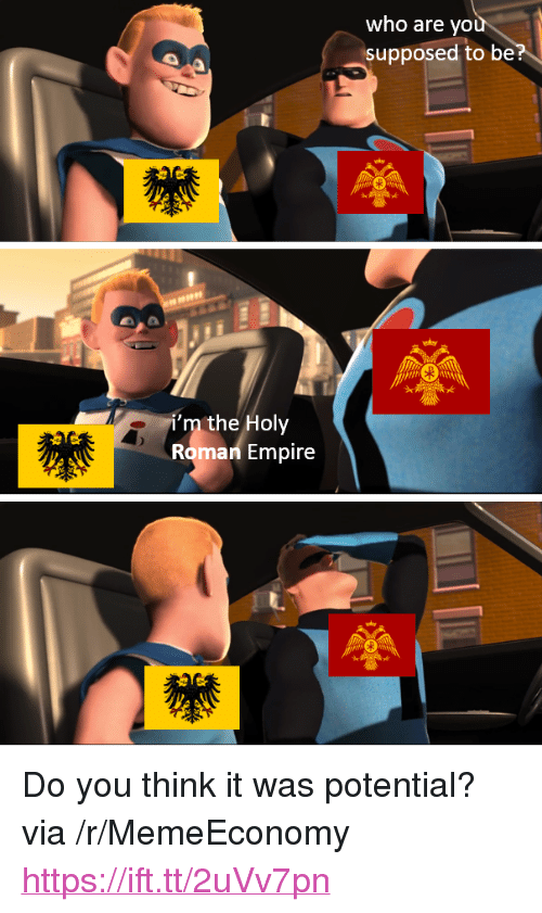 """Holy Roman: who are yo  supposed to be  Ni'm the Holy  Roman Empire <p>Do you think it was potential? via /r/MemeEconomy <a href=""""https://ift.tt/2uVv7pn"""">https://ift.tt/2uVv7pn</a></p>"""