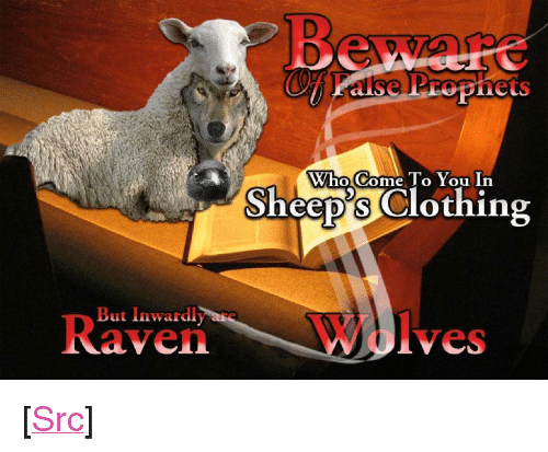"""Reddit, Wolves, and Com: Who Come To You In  Sheep's Clothing  But Inwardly are  R  aven  Wolves <p>[<a href=""""https://www.reddit.com/r/surrealmemes/comments/7uyqvu/false_prophets/"""">Src</a>]</p>"""