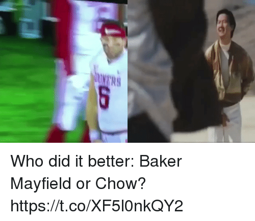 Baker Mayfield: Who did it better: Baker Mayfield or Chow? https://t.co/XF5l0nkQY2
