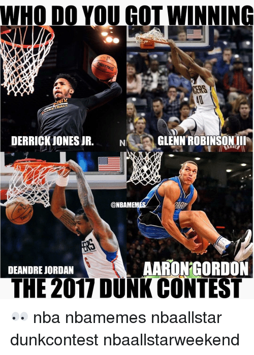DeAndre Jordan: WHO DO YOU GOTWINNING  BALL  DERRICK JONES JR. N  GLENN ROBINSON III  @NBAME  AARON GORDON  DEANDRE JORDAN  THE 2017 DUNKCONTEST 👀 nba nbamemes nbaallstar dunkcontest nbaallstarweekend