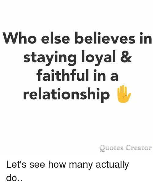 Who Else Believes in Staying Loyal & Faithful in a ...