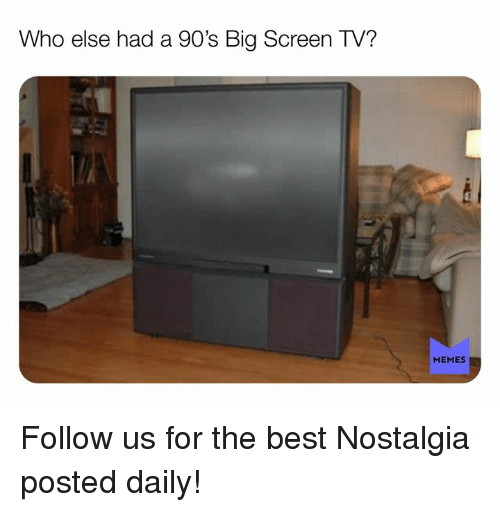 Memes, Nostalgia, and Best: Who else had a 90's Big Screen TV?  MEMES Follow us for the best Nostalgia posted daily!