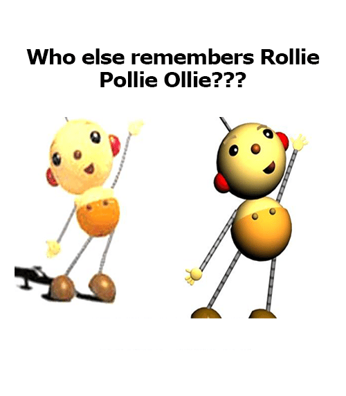 Memes, 🤖, and Who: Who else remembers Rollie  Pollie Ollie???