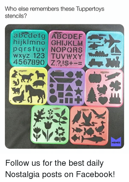Facebook, Memes, and Nostalgia: Who else remembers these Tuppertoys  stencils?  abcdefg ABCDEF  hijkImnO GHIJKLM  pcirstuV NOPQRS  wxyz 123  4567890,2?!$+-=  45678931 TUVWXY 소  MEMES Follow us for the best daily Nostalgia posts on Facebook!