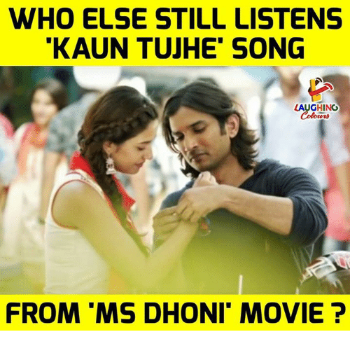 Movie, Indianpeoplefacebook, and Song: WHO ELSE STILL LISTENS  KAUN TUJHE' SONG  LAUGHINO  FROM 'MS DHONI MOVIE?