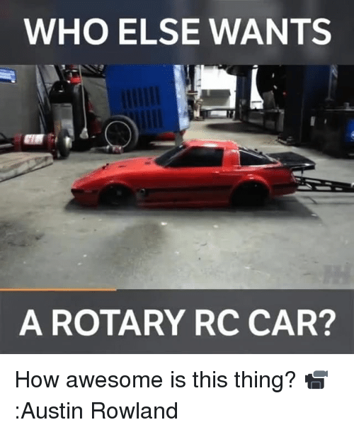 Rotary: WHO ELSE WANTS  A ROTARY RC CAR? How awesome is this thing? 📹:Austin Rowland