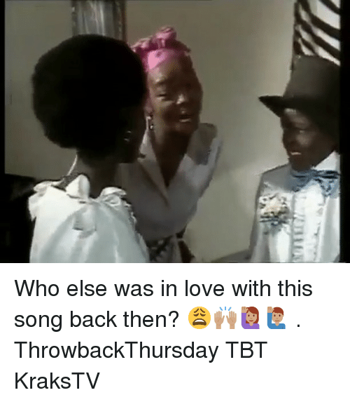 Love, Memes, and Tbt: Who else was in love with this song back then? 😩🙌🏽🙋🏽‍♀️🙋🏽‍♂️ . ThrowbackThursday TBT KraksTV