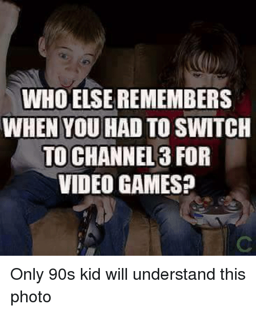 Only 90S Kid: WHO ELSEREMEMBERS  WHEN YOU HAD TO SWITCH  TO CHANNEL 3 FOR  VIDEO GAMES? Only 90s kid will understand this photo