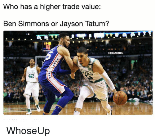 Ben Simmons: Who has a higher trade value:  Ben Simmons or Jayson Tatum?  @NBAMEMES  42 WhoseUp