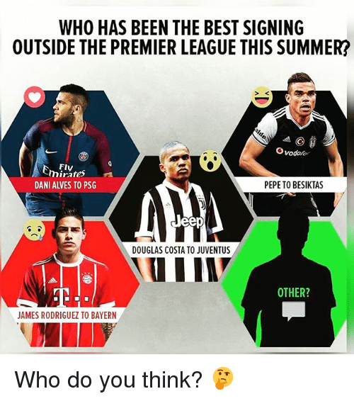 James Rodriguez: WHO HAS BEEN THE BEST SIGNING  OUTSIDE THE PREMIER LEAGUE THIS SUMMER?  SK  Ovodofor  Fly  mirres  mirates  DANI ALVES TO PSG  PEPETO BESIKTAS  DOUGLAS COSTA TO JUVENTUS  OTHER?  JAMES RODRIGUEZ TO BAYERN Who do you think? 🤔