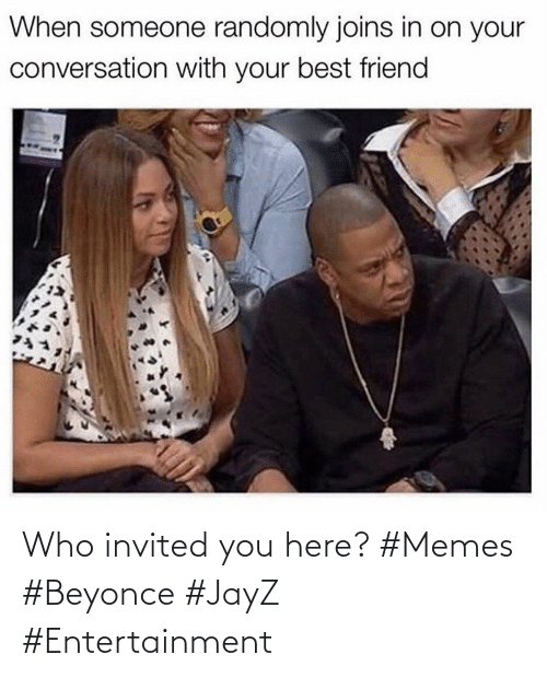 entertainment: Who invited you here? #Memes #Beyonce #JayZ #Entertainment