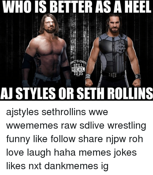 Funny, Love, and Memes: WHO IS BETTER AS A HEEL  STILL  REAL  AJ STYLES OR SETH ROLLINS ajstyles sethrollins wwe wwememes raw sdlive wrestling funny like follow share njpw roh love laugh haha memes jokes likes nxt dankmemes ig